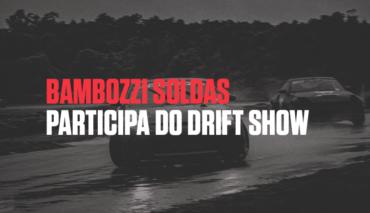 Bambozzi Soldas participa do Drift Show